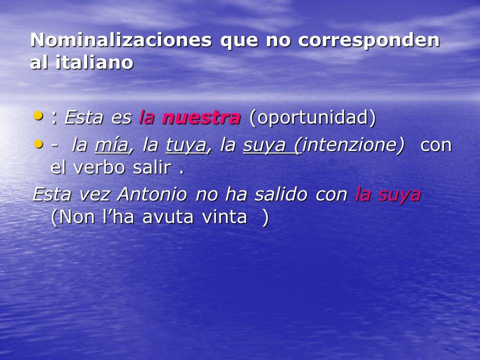 Nominalizaciones que no corresponden al italiano : Esta es la nuestra (oportunidad) : Esta es la nuestra (oportunidad) - la mía, la tuya, la suya (int