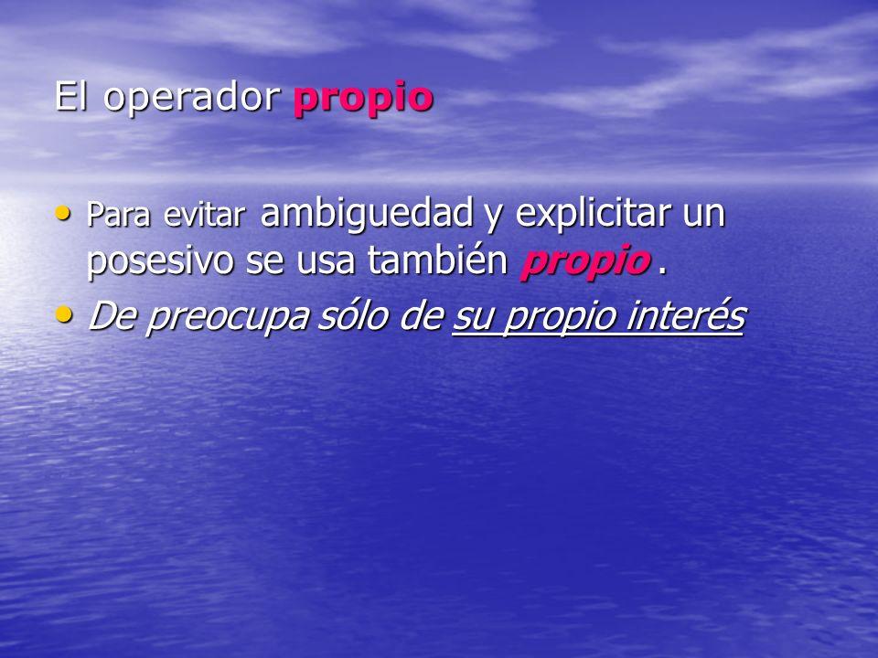 El operador propio Para evitar ambiguedad y explicitar un posesivo se usa también propio. Para evitar ambiguedad y explicitar un posesivo se usa tambi