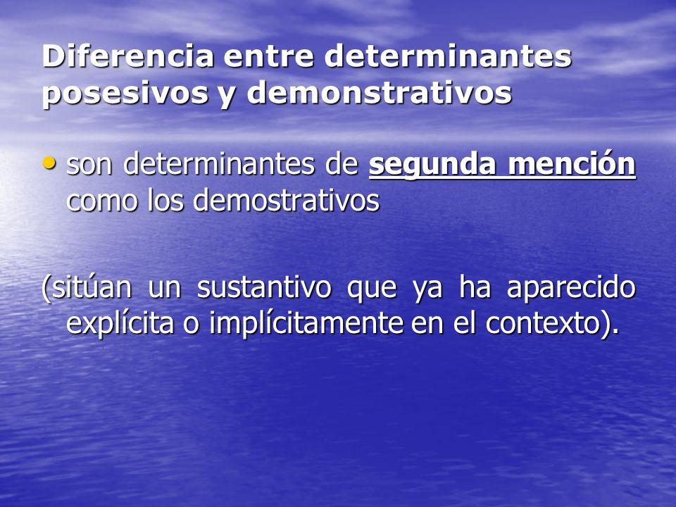 Diferencia entre determinantes posesivos y demonstrativos son determinantes de segunda mención como los demostrativos son determinantes de segunda men