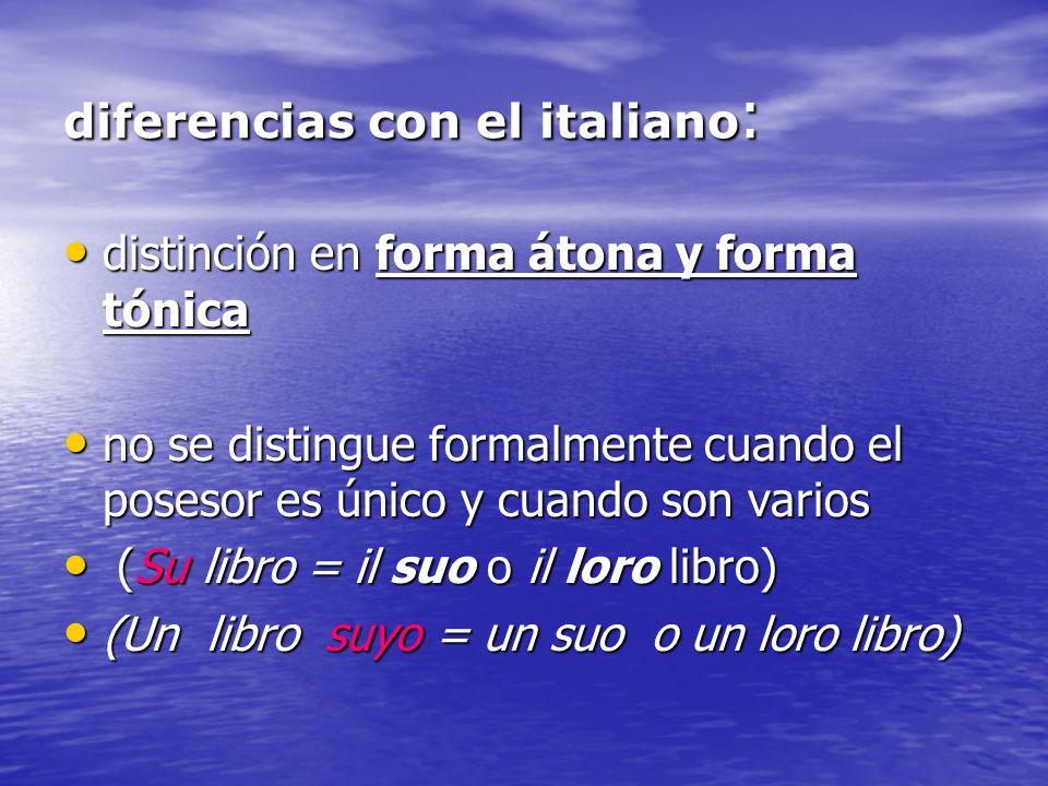diferencias con el italiano : distinción en forma átona y forma tónica distinción en forma átona y forma tónica no se distingue formalmente cuando el