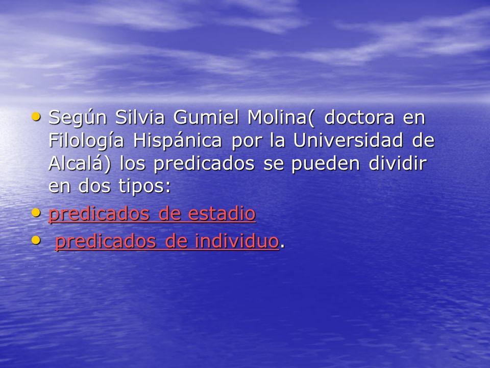 Según Silvia Gumiel Molina( doctora en Filología Hispánica por la Universidad de Alcalá) los predicados se pueden dividir en dos tipos: Según Silvia G