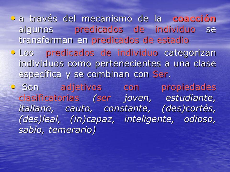a través del mecanismo de la coacción algunos predicados de individuo se transforman en predicados de estadio a través del mecanismo de la coacción al