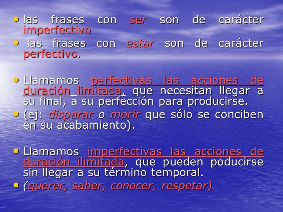 las frases con ser son de carácter imperfectivo las frases con ser son de carácter imperfectivo las frases con estar son de carácter perfectivo. las f