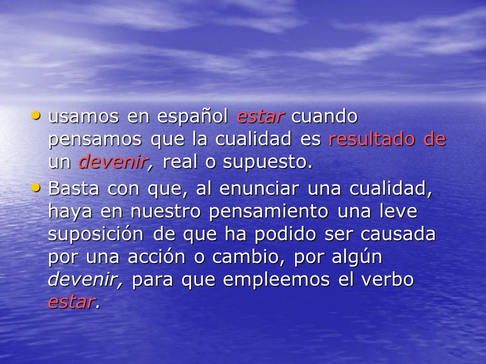 usamos en español estar cuando pensamos que la cualidad es resultado de un devenir, real o supuesto. usamos en español estar cuando pensamos que la cu