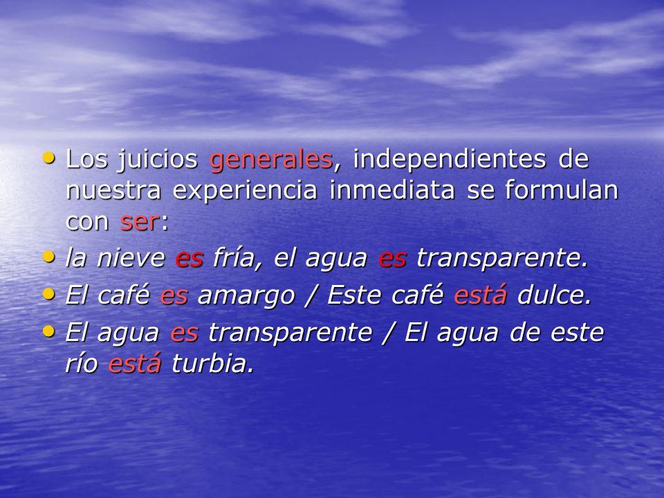 Los juicios generales, independientes de nuestra experiencia inmediata se formulan con ser: Los juicios generales, independientes de nuestra experienc