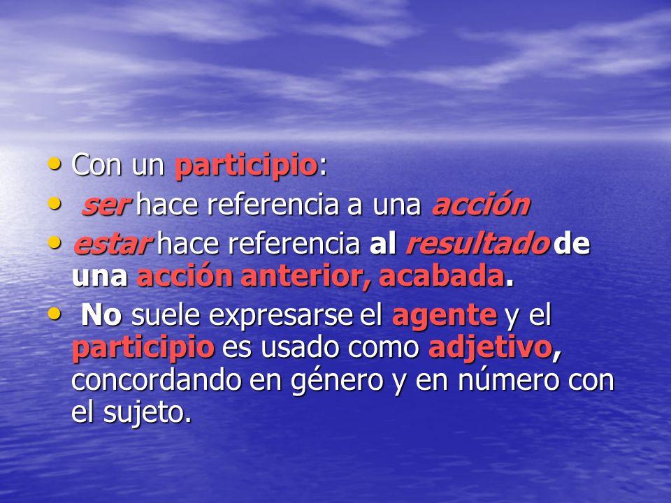 Con un participio: Con un participio: ser hace referencia a una acción ser hace referencia a una acción estar hace referencia al resultado de una acci