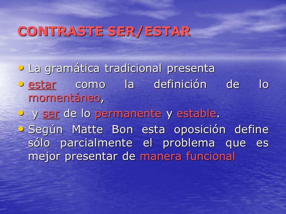 CONTRASTE SER/ESTAR La gramática tradicional presenta La gramática tradicional presenta estar como la definición de lo momentáneo, estar como la defin
