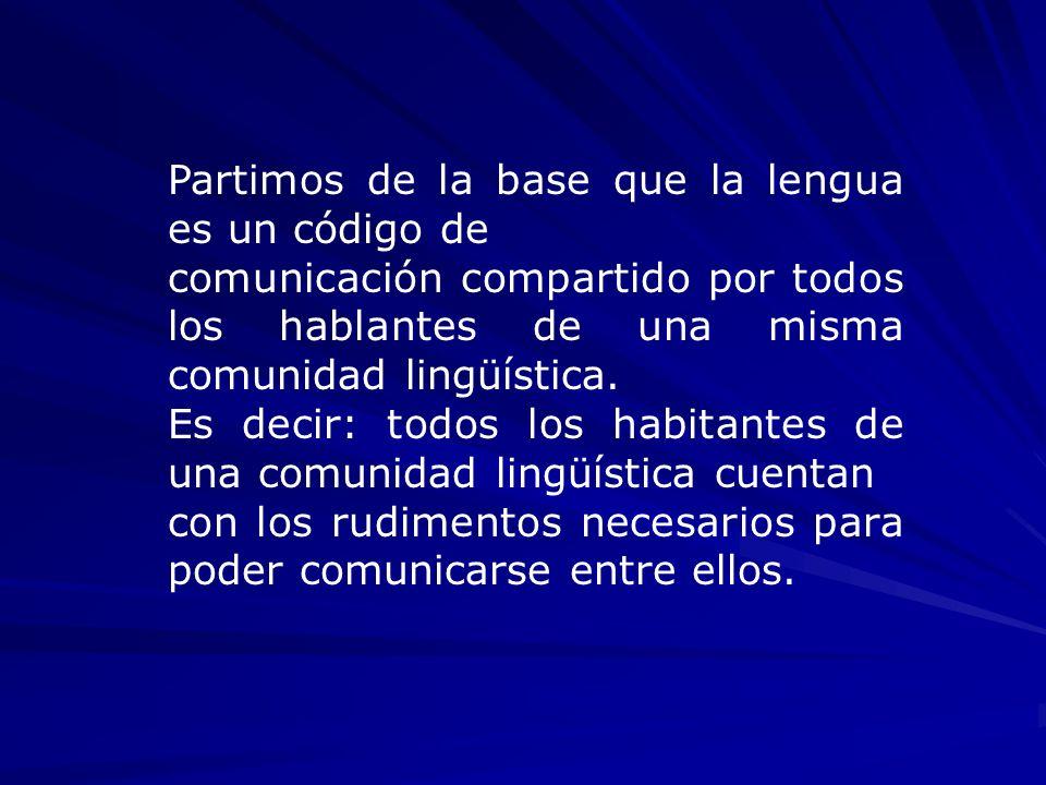 Partimos de la base que la lengua es un código de comunicación compartido por todos los hablantes de una misma comunidad lingüística. Es decir: todos
