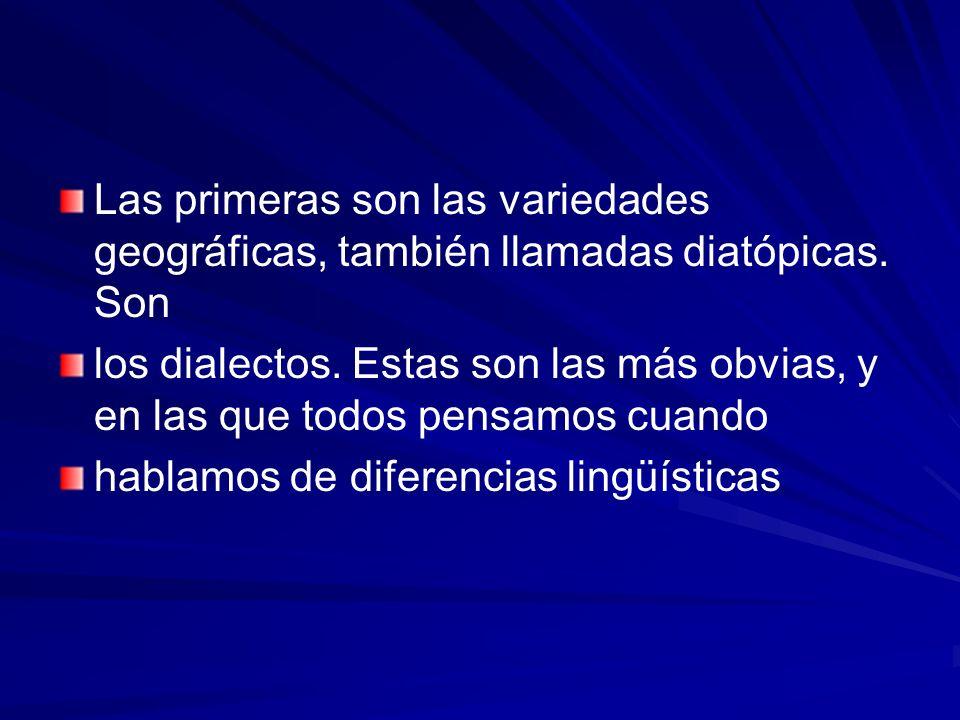 Las primeras son las variedades geográficas, también llamadas diatópicas. Son los dialectos. Estas son las más obvias, y en las que todos pensamos cua