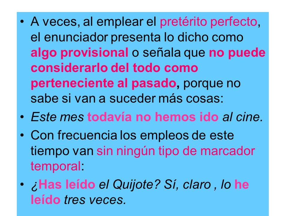 A veces, al emplear el pretérito perfecto, el enunciador presenta lo dicho como algo provisional o señala que no puede considerarlo del todo como pert