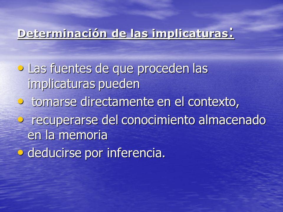 Determinación de las implicaturas : Las fuentes de que proceden las implicaturas pueden Las fuentes de que proceden las implicaturas pueden tomarse di
