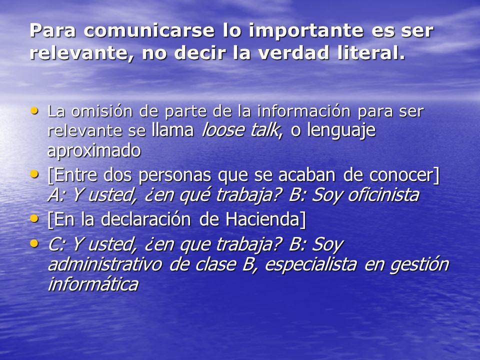 Para comunicarse lo importante es ser relevante, no decir la verdad literal. La omisión de parte de la información para ser relevante se llama loose t