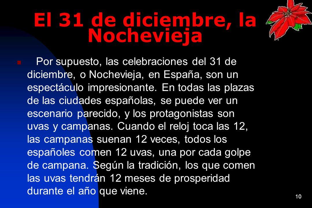 10 El 31 de diciembre, la Nochevieja Por supuesto, las celebraciones del 31 de diciembre, o Nochevieja, en España, son un espectáculo impresionante. E