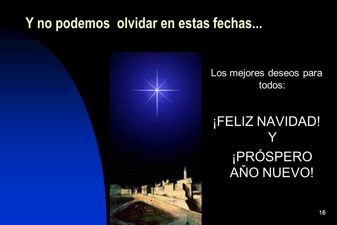 16 Y no podemos olvidar en estas fechas... Los mejores deseos para todos: ¡FELIZ NAVIDAD! Y ¡PRÓSPERO AŇO NUEVO!