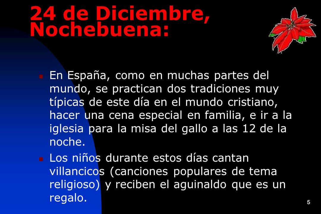 5 24 de Diciembre, Nochebuena: En España, como en muchas partes del mundo, se practican dos tradiciones muy típicas de este día en el mundo cristiano,