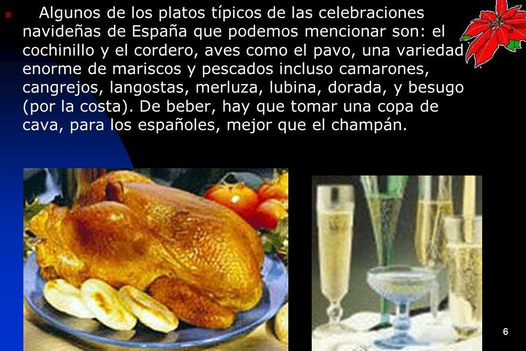 6 Algunos de los platos típicos de las celebraciones navideñas de España que podemos mencionar son: el cochinillo y el cordero, aves como el pavo, una