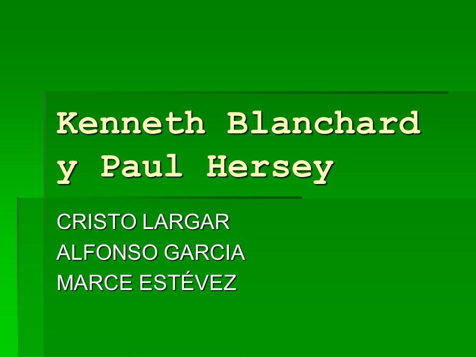 Kenneth Blanchard y Paul Hersey CRISTO LARGAR ALFONSO GARCIA MARCE ESTÉVEZ
