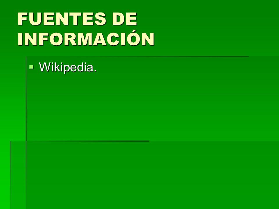 FUENTES DE INFORMACIÓN Wikipedia. Wikipedia.