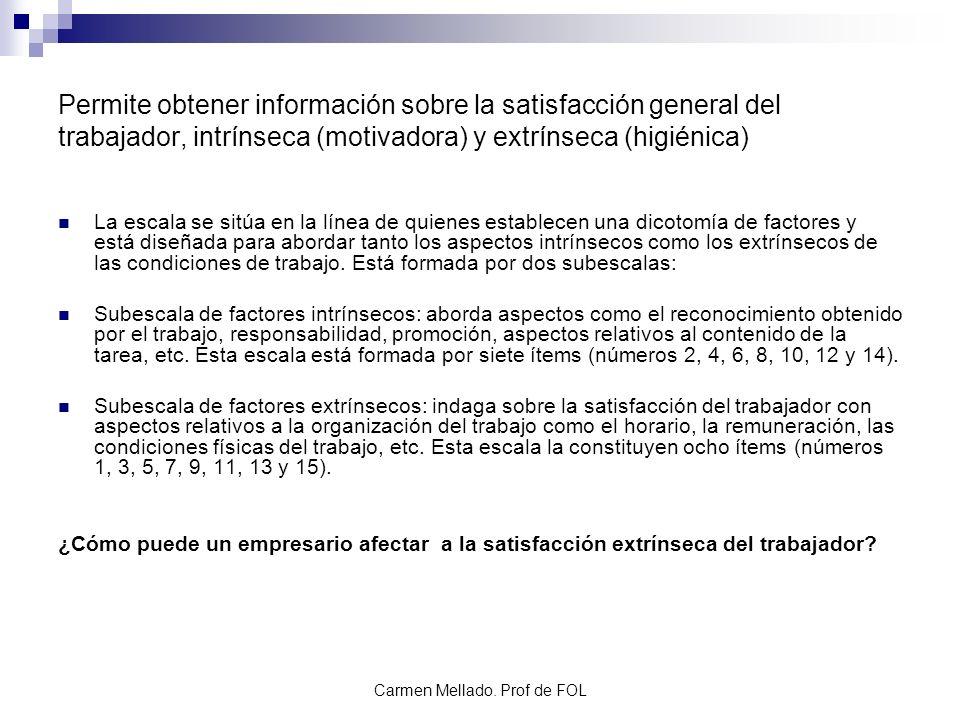 Carmen Mellado. Prof de FOL Permite obtener información sobre la satisfacción general del trabajador, intrínseca (motivadora) y extrínseca (higiénica)