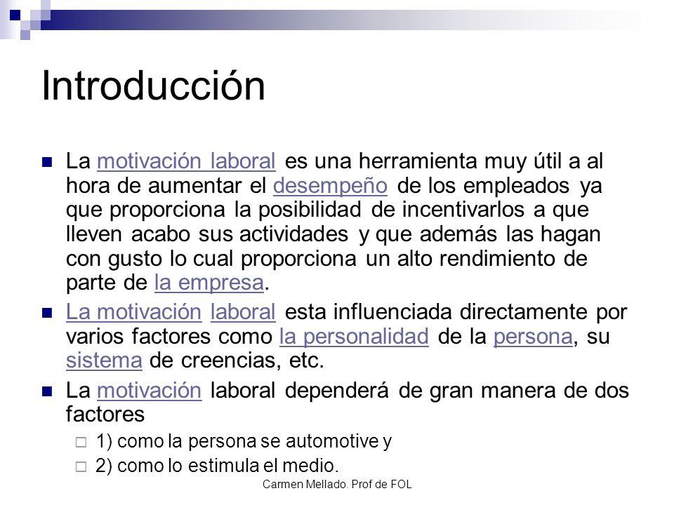 Carmen Mellado. Prof de FOL Introducción La motivación laboral es una herramienta muy útil a al hora de aumentar el desempeño de los empleados ya que