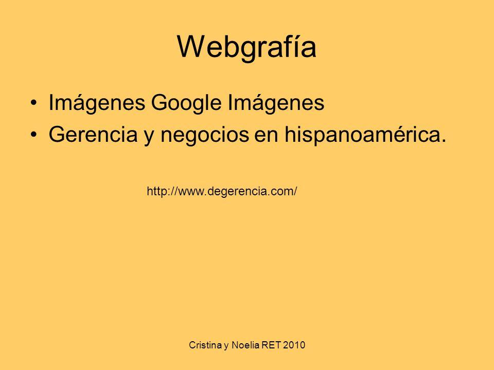 Cristina y Noelia RET 2010 Webgrafía Imágenes Google Imágenes Gerencia y negocios en hispanoamérica. http://www.degerencia.com/