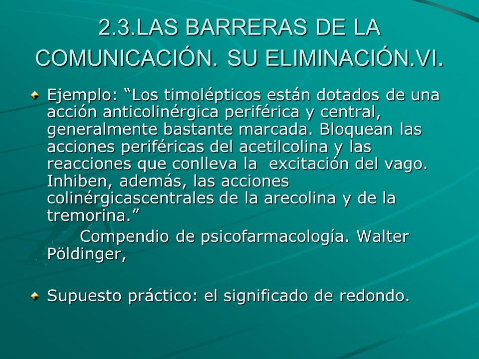 2.3.LAS BARRERAS DE LA COMUNICACIÓN. SU ELIMINACIÓN.VI. Ejemplo: Los timolépticos están dotados de una acción anticolinérgica periférica y central, ge