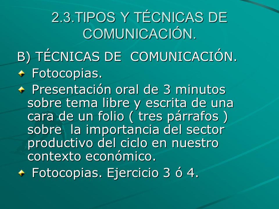 2.3.TIPOS Y TÉCNICAS DE COMUNICACIÓN. B) TÉCNICAS DE COMUNICACIÓN. Fotocopias. Fotocopias. Presentación oral de 3 minutos sobre tema libre y escrita d