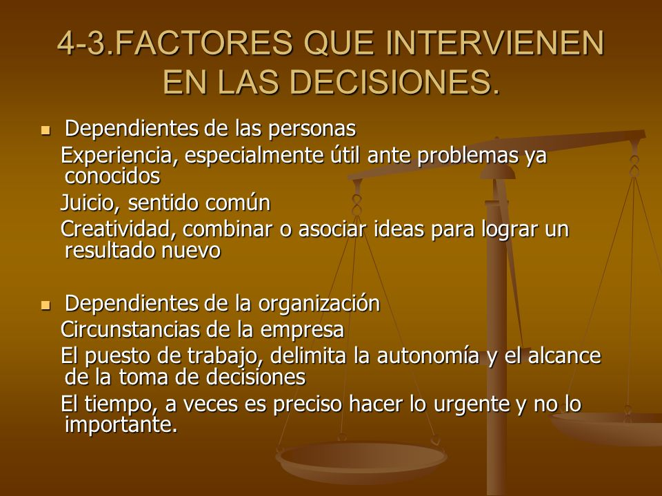 4-3.FACTORES QUE INTERVIENEN EN LAS DECISIONES. Dependientes de las personas Dependientes de las personas Experiencia, especialmente útil ante problem