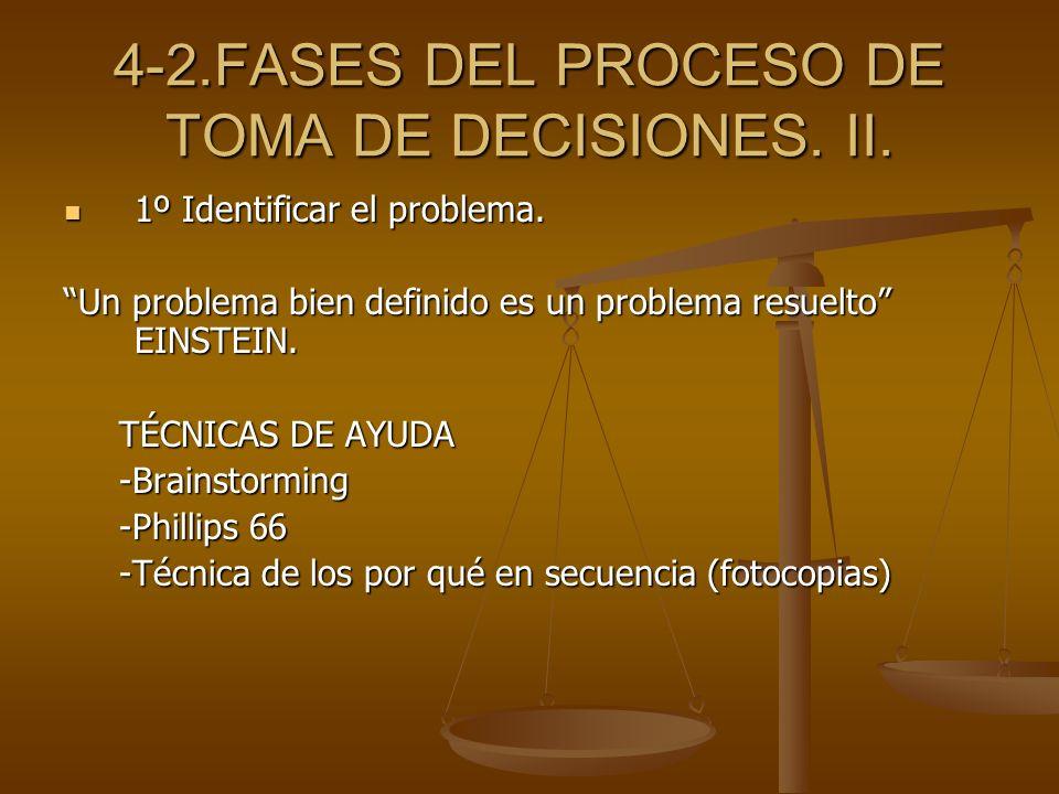4-2.FASES DEL PROCESO DE TOMA DE DECISIONES. II. 1º Identificar el problema. 1º Identificar el problema. Un problema bien definido es un problema resu
