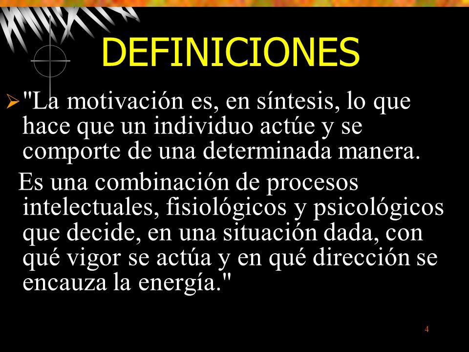 4 La motivación es, en síntesis, lo que hace que un individuo actúe y se comporte de una determinada manera.