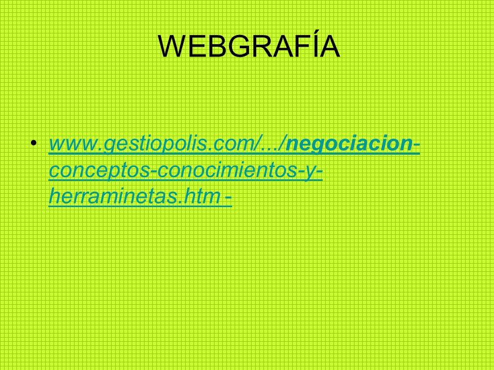 WEBGRAFÍA www.gestiopolis.com/.../negociacion- conceptos-conocimientos-y- herraminetas.htm -www.gestiopolis.com/.../negociacion- conceptos-conocimient
