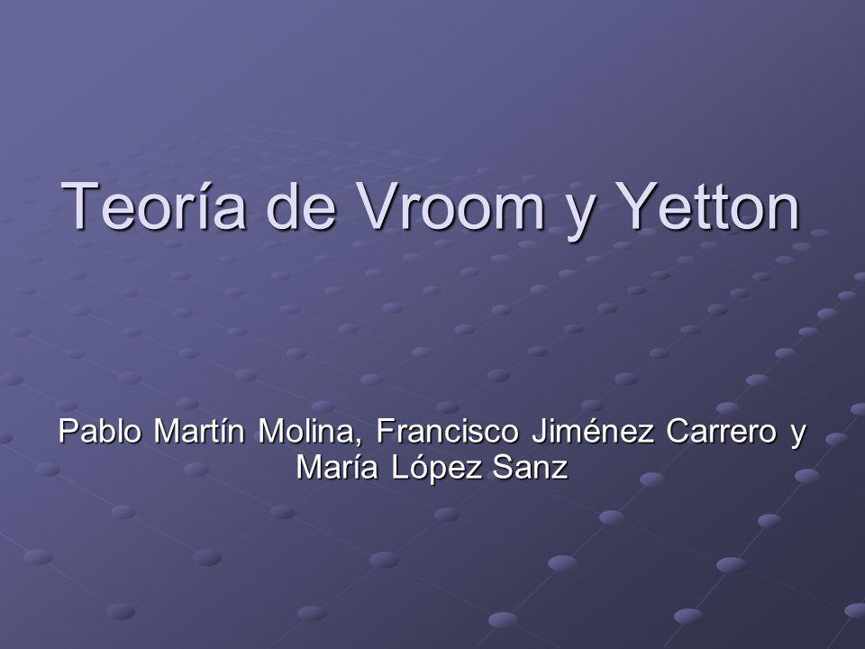 Teoría de Vroom y Yetton Pablo Martín Molina, Francisco Jiménez Carrero y María López Sanz