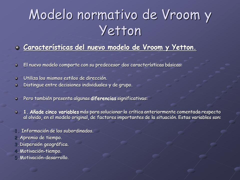 Modelo normativo de Vroom y Yetton Características del nuevo modelo de Vroom y Yetton. El nuevo modelo comparte con su predecesor dos características