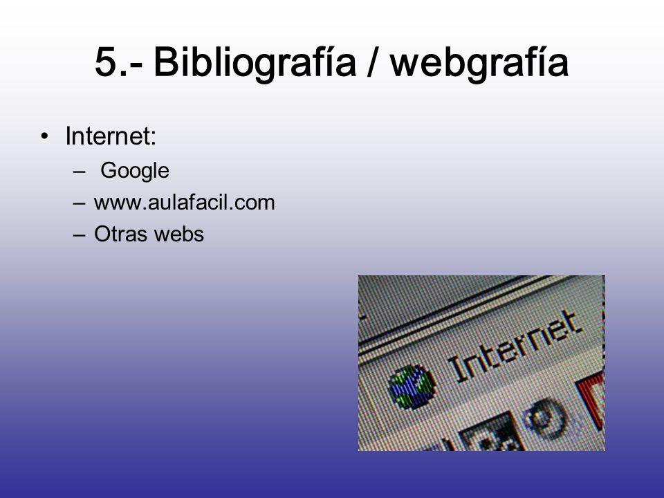5.- Bibliografía / webgrafía Internet: – Google –www.aulafacil.com –Otras webs