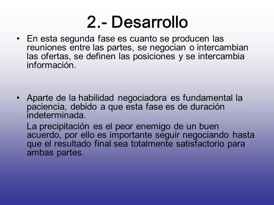 2.- Desarrollo En esta segunda fase es cuanto se producen las reuniones entre las partes, se negocian o intercambian las ofertas, se definen las posic