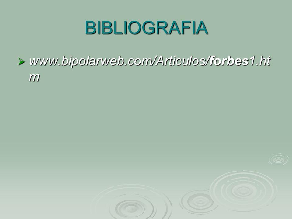 BIBLIOGRAFIA www.bipolarweb.com/Articulos/forbes1.ht m www.bipolarweb.com/Articulos/forbes1.ht m