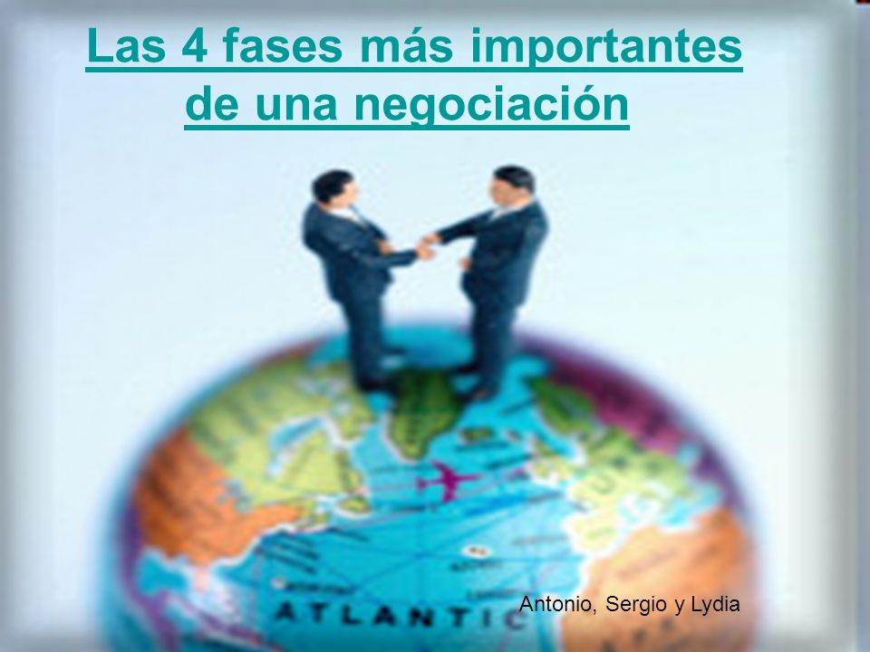 Las 4 fases más importantes de una negociaciónLas 4 fases más importantes de una negociación Antonio, Sergio y Lydia