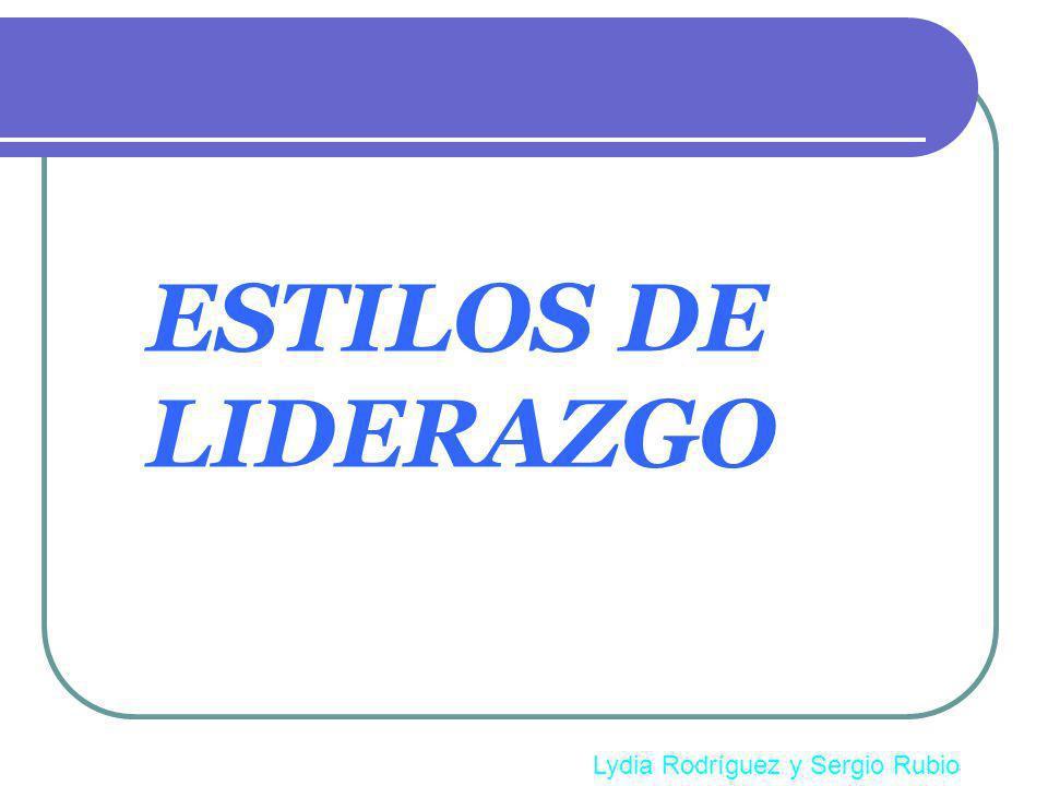 ESTILOS DE LIDERAZGO Lydia Rodríguez y Sergio Rubio
