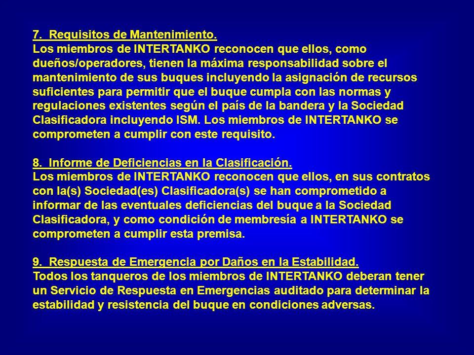 7. Requisitos de Mantenimiento. Los miembros de INTERTANKO reconocen que ellos, como dueños/operadores, tienen la máxima responsabilidad sobre el mant