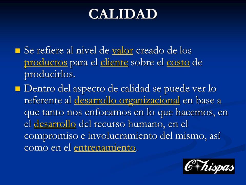 CALIDAD Se refiere al nivel de valor creado de los productos para el cliente sobre el costo de producirlos.