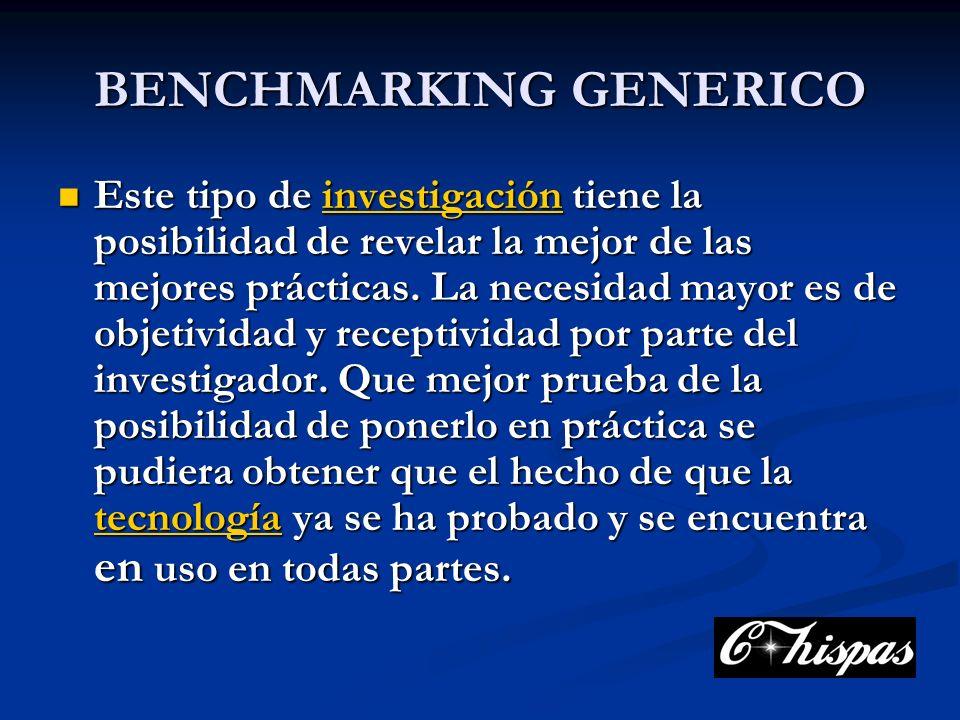 BENCHMARKING GENERICO Este tipo de investigación tiene la posibilidad de revelar la mejor de las mejores prácticas.
