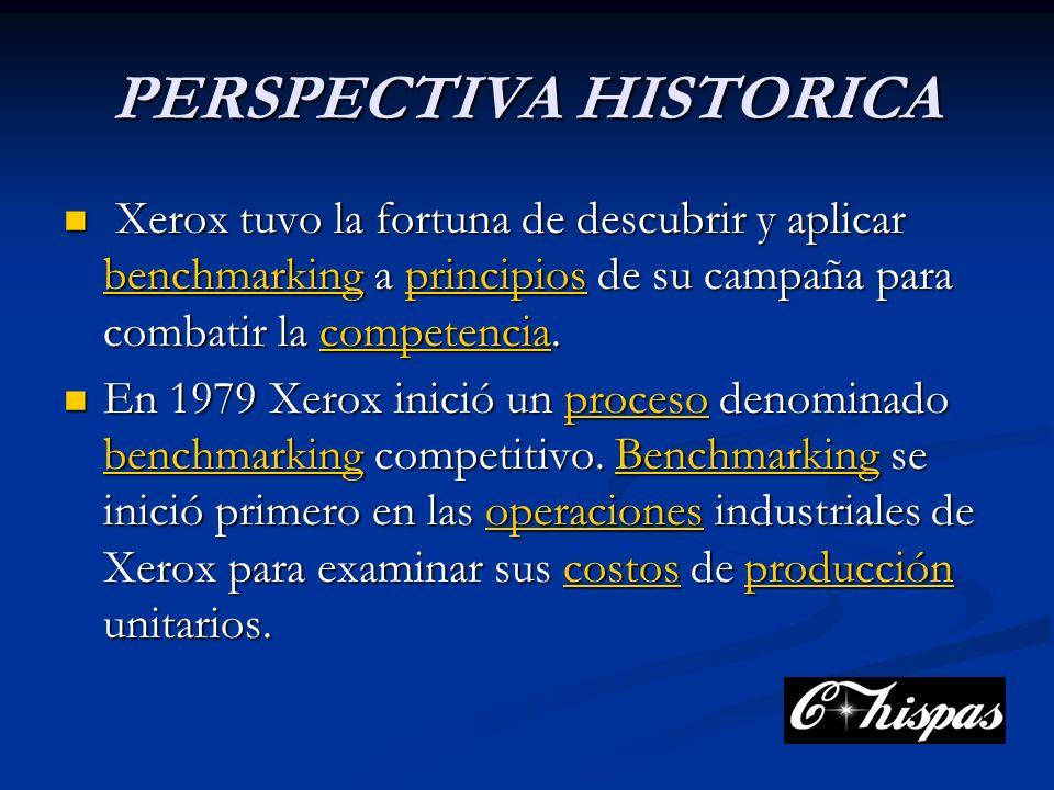 PERSPECTIVA HISTORICA Xerox tuvo la fortuna de descubrir y aplicar benchmarking a principios de su campaña para combatir la competencia.