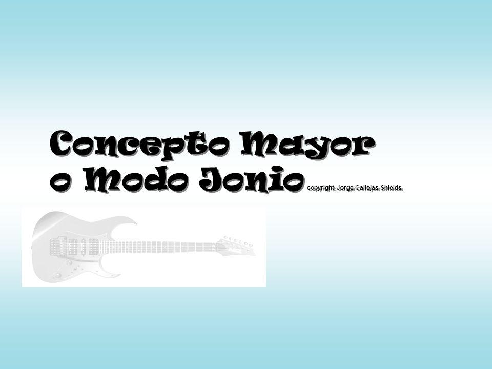 Concepto Mayor o Modo Jonio copyright Jorge Callejas Shields Concepto Mayor o Modo Jonio copyright Jorge Callejas Shields