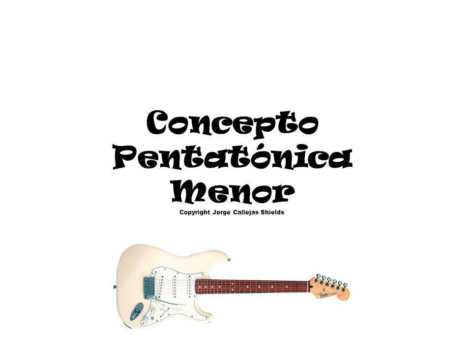 Concepto Pentatónica Menor Copyright Jorge Callejas Shields