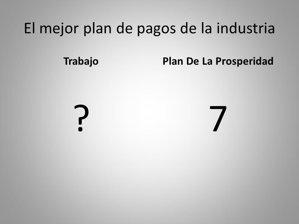 El mejor plan de pagos de la industria Trabajo ? Plan De La Prosperidad 7