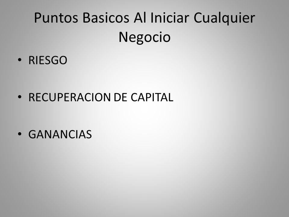 Puntos Basicos Al Iniciar Cualquier Negocio RIESGO RECUPERACION DE CAPITAL GANANCIAS