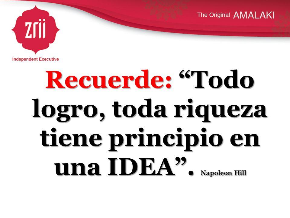 Recuerde: Todo logro, toda riqueza tiene principio en una IDEA. Napoleon Hill