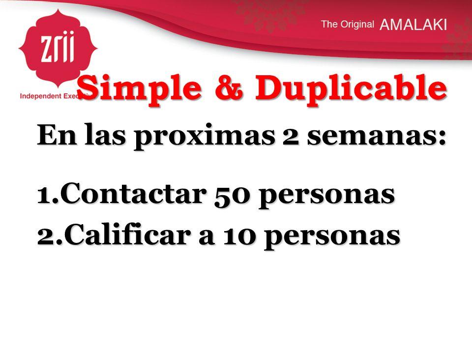 Simple & Duplicable En las proximas 2 semanas: 1.Contactar 50 personas 2.Calificar a 10 personas