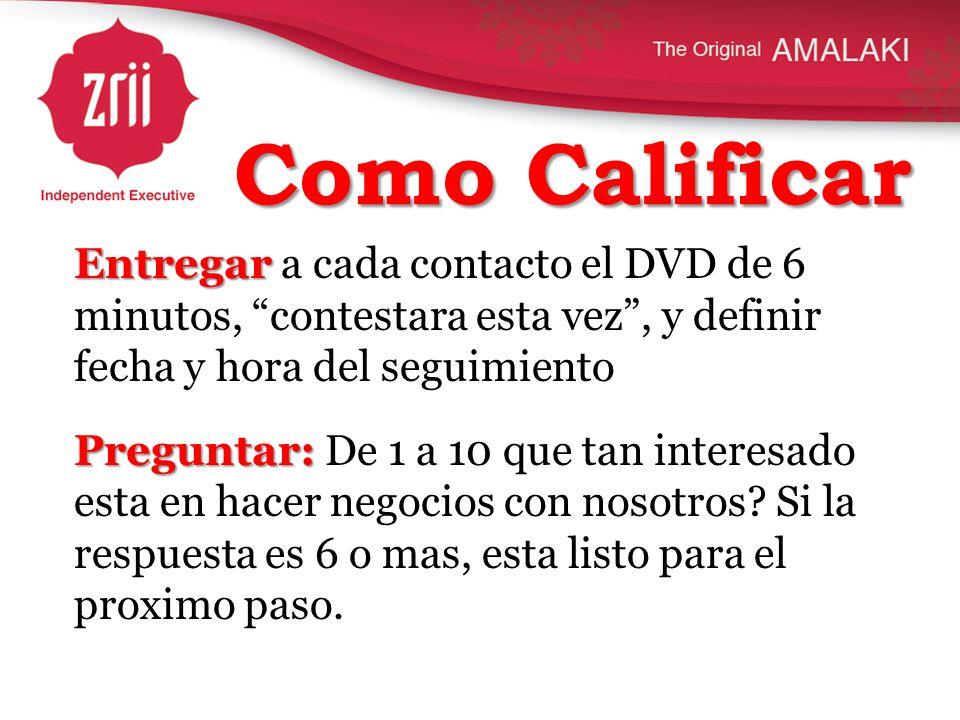 Como Calificar Entregar Entregar a cada contacto el DVD de 6 minutos, contestara esta vez, y definir fecha y hora del seguimiento Preguntar: Preguntar