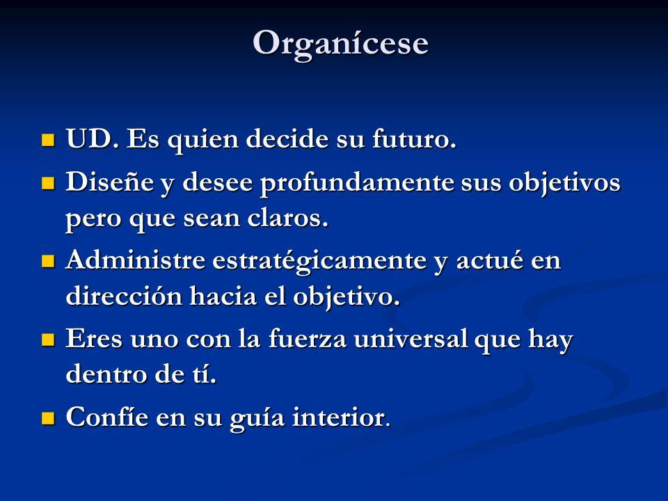 Organícese UD. Es quien decide su futuro. UD. Es quien decide su futuro. Diseñe y desee profundamente sus objetivos pero que sean claros. Diseñe y des